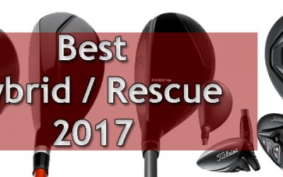 Top 5 Hybrids / Rescue Golf Clubs To Transform Your Bag 2017