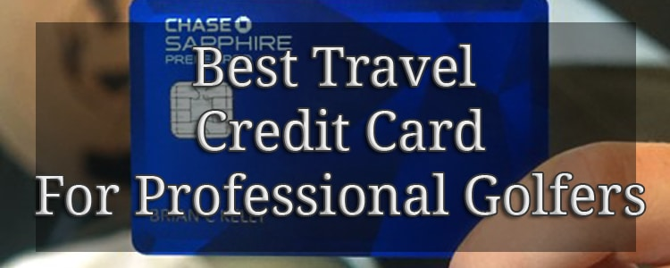 Best Travel Credit Card for Professional Golfers and Travel Enthusiasts