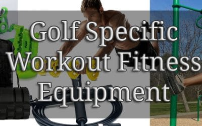 Top 10 Golf Specific Workout Fitness Equipment