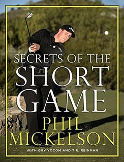 Phil Mickelson Secrets To The Short Game Best Golf Book